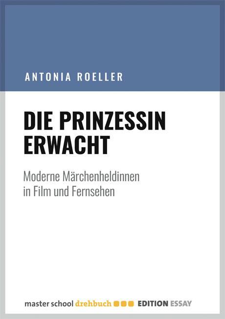 masterschool-drehbuch edition prinzessin-erwacht antonia-roeller